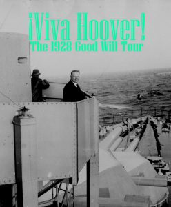 "The exhibit, ""Viva Hoover! The 1928 Goodwill Tour"" will be on display from November 16, 2019 - January 26, 2020."